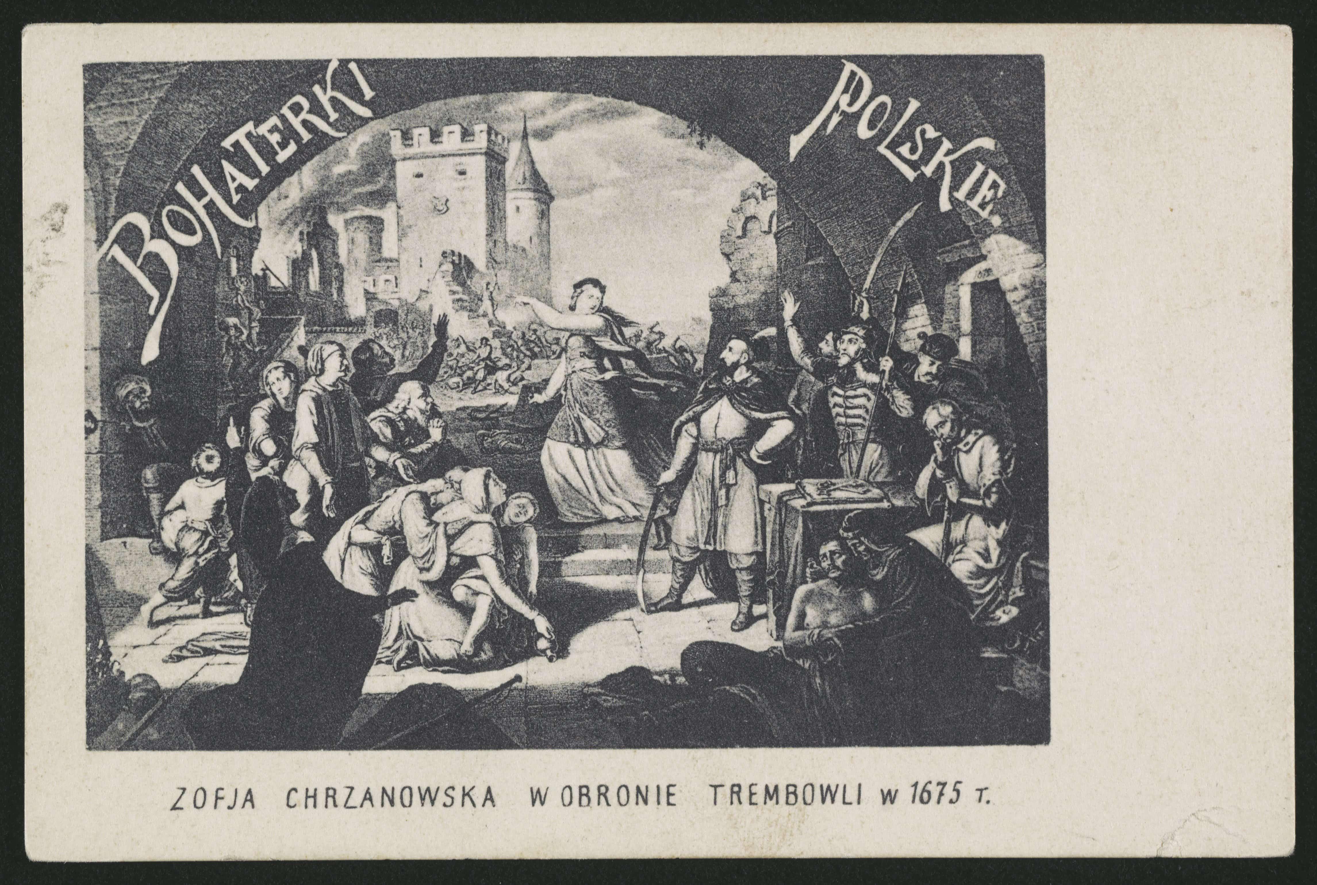 Pocztówka Bohaterki polskie: Zofia Chrznowska w obronie Trembowli w 1675 r. Źródło: Polona