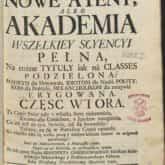 Nowe Ateny albo Akademia wszelkiey scyencyi pełna autorstwa Benedykta Chmielowskiego (1745). Ze zbiorów Polona