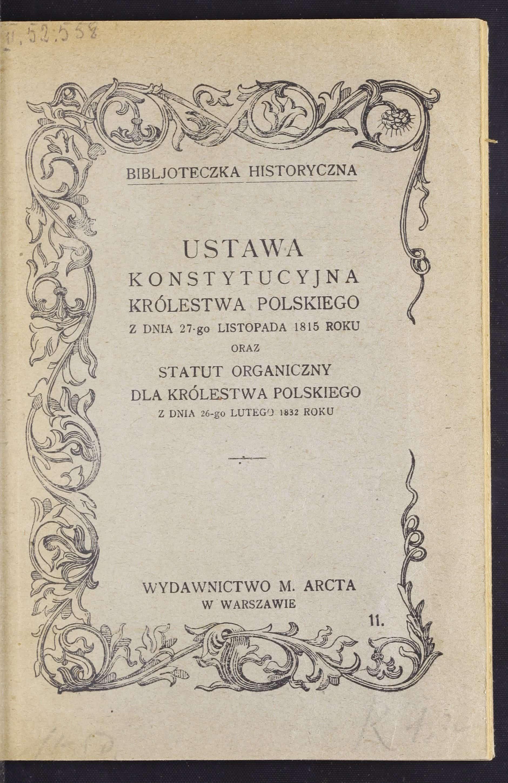 Ustawa Konstytucyjna Królestwa Polskiego z dnia 27 listopada 1815 roku. Statut organiczny dla Królestwa Polskiego z dnia 26 lutego 1832 roku. Źródło: Polona